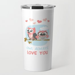 Owl Always Love You Wildlife Nocturnal Animal Night-Owl Lovers Hunters Gift Travel Mug