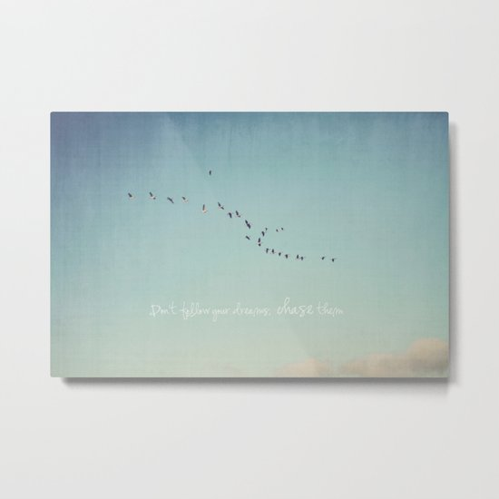 Don't Follow Your Dreams, Chase Them Metal Print