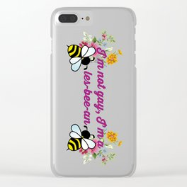 I'm not gay, I'm a les-bee-an! Clear iPhone Case