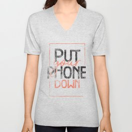 Put your phone down Unisex V-Neck
