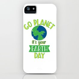 Go Planet It's Your Earth Day Cute and Funny design iPhone Case