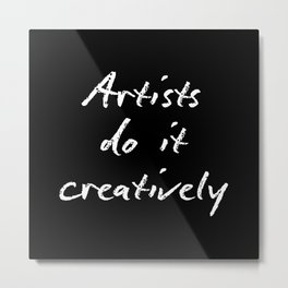 Artists Do It Creatively 2 Metal Print