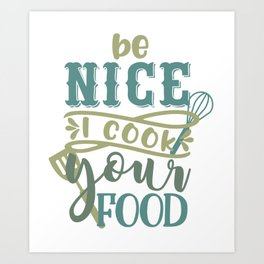 Be Nice I Cook For You - Funny Chefs and Cooks Art Print