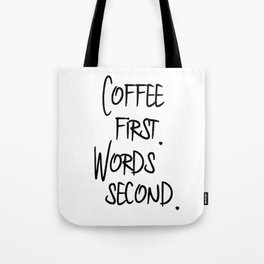 Coffee First. Words Second. Tote Bag