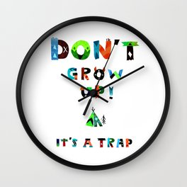 DoN't gRow Up iT's A tRaP Wall Clock