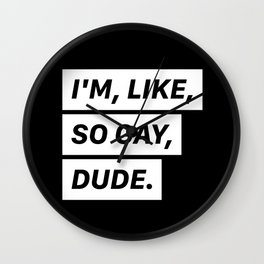I'm, like, so gay, dude. Wall Clock