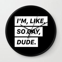 I'm, like, so gay, dude. Wall Clock