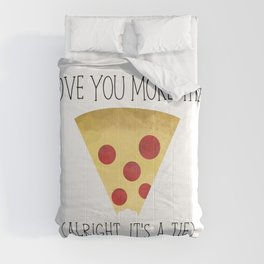 I Love You More Than Pizza (Alright... It's A Tie) Comforters