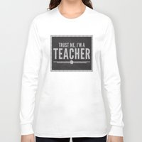 teacher Long Sleeve T-shirts featuring Trust Me Teacher Quote by EnvyArt