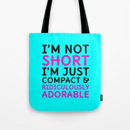 I'm Not Short I'm Just Compact & Ridiculously Adorable (Cyan) Tote Bag