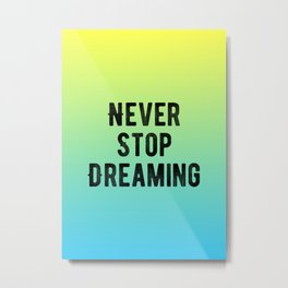 Inspirational - Never Stop Dreaming Metal Print