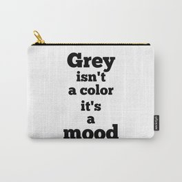 Gray Is Not A Color, That's Mood Carry-All Pouch