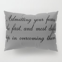 Admitting Your Fears Pillow Sham