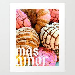 MAS AMOR CON PAN DULCE Art Print