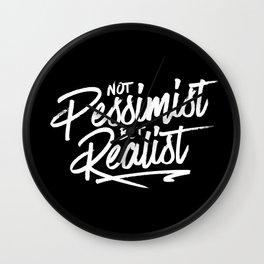 Not Pessimist But Realist Wall Clock