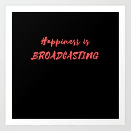 Happiness is Broadcasting Art Print