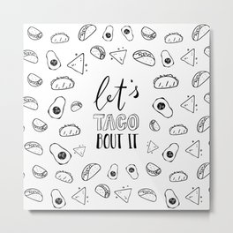 Let's Taco Bout It Metal Print