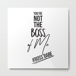 You're Not the Boss of Me Metal Print