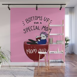 Bottoms up for a special mom Wall Mural