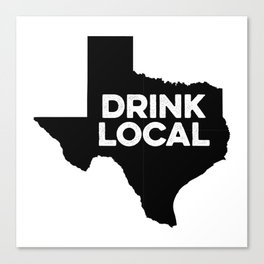 Drink Local Texas Canvas Print