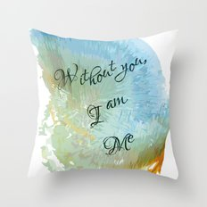 Without you, I am me Throw Pillow