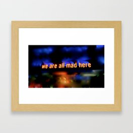 we are all mad here Framed Art Print