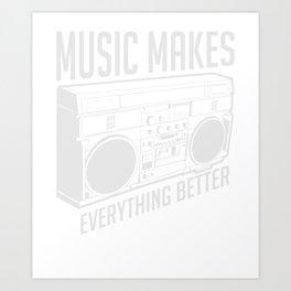 Music Makes Everything Better  Musician Art Print