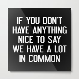 We Have A Lot In Common Metal Print