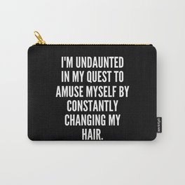 I m undaunted in my quest to amuse myself by constantly changing my hair Carry-All Pouch