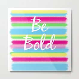 Be Bold! Metal Print