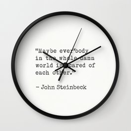 John Steinbeck. Maybe ever'body in the whole damn world is scared of each other. Wall Clock