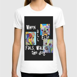 When All Else Fails, Walk the Dog T-shirt