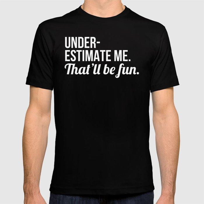 Underestimate Me That'll Be Fun (Black) T-shirt