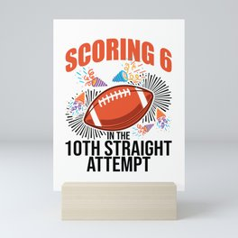 Scoring 6 10th Straight Attempt for Football Player Mini Art Print