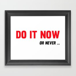 Do It Now Or Never Fitness & Bodybuilding Motivation Quote Framed Art Print