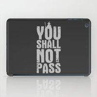 aragorn iPad Cases featuring You shall not pass  by Nxolab