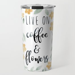 Live On Coffee and Flowers Travel Mug