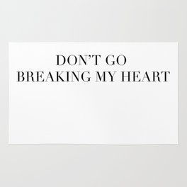 DON'T GO BREAKING MY HEART Rug
