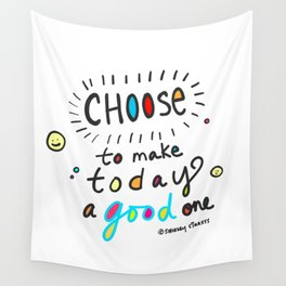 Choose To Make Today A Good One Wall Tapestry