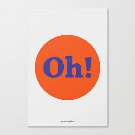 Oh! (Solo) Canvas Print