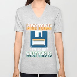 Kids Today Have No Idea Classic Diskette Floppy Disk Discs Disket Computer Gift Unisex V-Neck