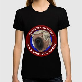Polittically Incorrect and a little bit retarded T-shirt