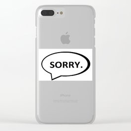 SORRY. Clear iPhone Case