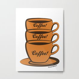 Coffee! Coffee! Coffee! Metal Print
