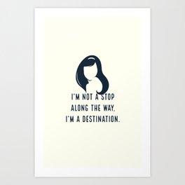 I'm not a stop along the way, I'm a destination - Blair Waldorf Art Print
