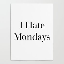 I Hate Mondays Funny Quote Poster