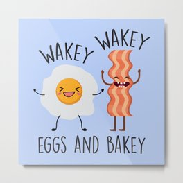 Wakey Wakey Eggs And Bakey, Funny, Saying Metal Print