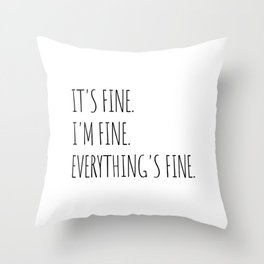 It's Fine I'm Fine Everything's Fine Throw Pillow