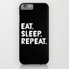 Eat. Sleep. Repeat Slim Case iPhone 6s