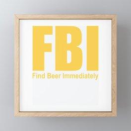 Funny FBI Find Beer Immediately T-Shirt Framed Mini Art Print